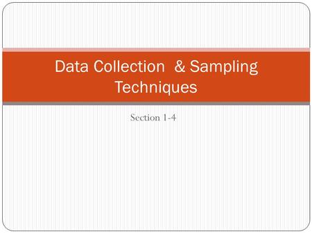 Section 1-4 Data Collection & Sampling Techniques.