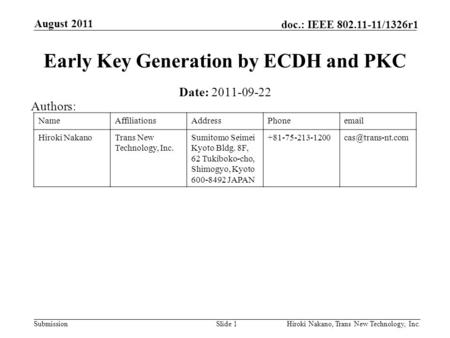 Submission doc.: IEEE 802.11-11/1326r1 August 2011 Hiroki Nakano, Trans New Technology, Inc.Slide 1 Early Key Generation by ECDH and PKC Date: 2011-09-22.