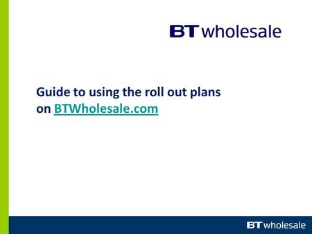 Guide to using the roll out plans on BTWholesale.comBTWholesale.com.