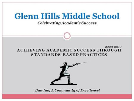 ACHIEVING ACADEMIC SUCCESS THROUGH STANDARDS-BASED PRACTICES Glenn Hills Middle School Celebrating Academic Success Building A Community of Excellence!