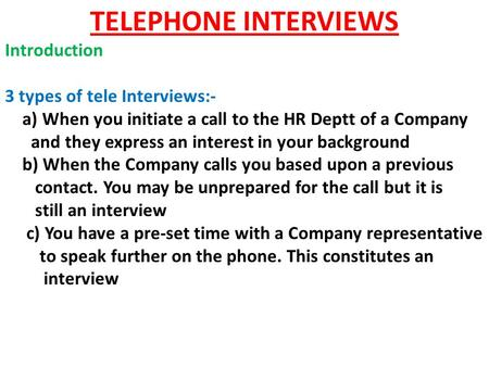 TELEPHONE INTERVIEWS Introduction 3 types of tele Interviews:- a) When you initiate a call to the HR Deptt of a Company and they express an interest in.