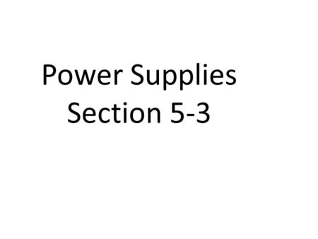 Power Supplies Section 5-3. The most common power supply converts household ac current into smooth dc current by using a regulated circuit (T6D05)