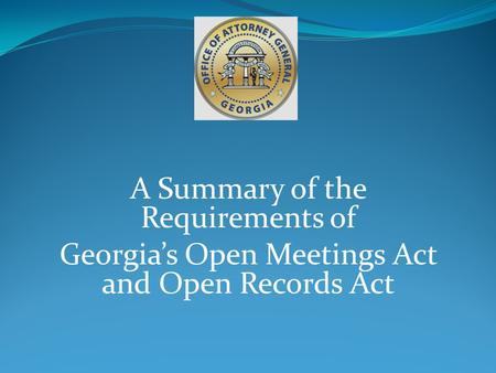 A Summary of the Requirements of Georgias Open Meetings Act and Open Records Act.