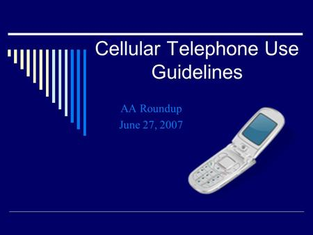 Cellular Telephone Use Guidelines AA Roundup June 27, 2007.