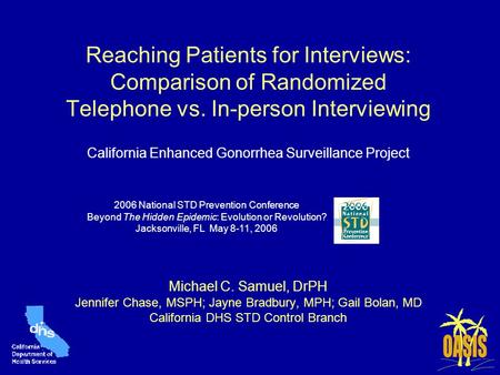Reaching Patients for Interviews: Comparison of Randomized Telephone vs. In-person Interviewing California Enhanced Gonorrhea Surveillance Project Michael.