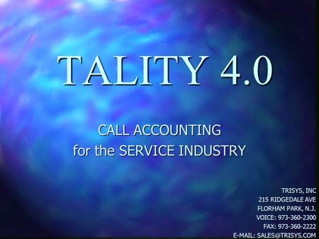 TALITY 4.0 CALL ACCOUNTING for the SERVICE INDUSTRY TRISYS, INC 215 RIDGEDALE AVE FLORHAM PARK, N.J. VOICE: 973-360-2300 FAX: 973-360-2222