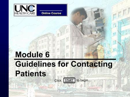 Online Course Module 6 Guidelines for Contacting Patients START Click to begin…