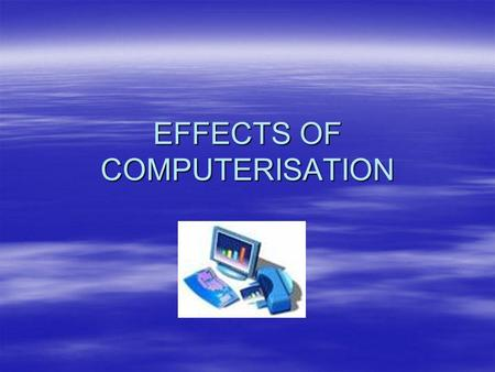 EFFECTS OF COMPUTERISATION. INTRODUCTION FAST CHANGES FAST CHANGES HUMAN MIND HUMAN MIND MORE CONVENIENCE MORE CONVENIENCE PROFESSIONALS DEPEND ON COMPUTERS.