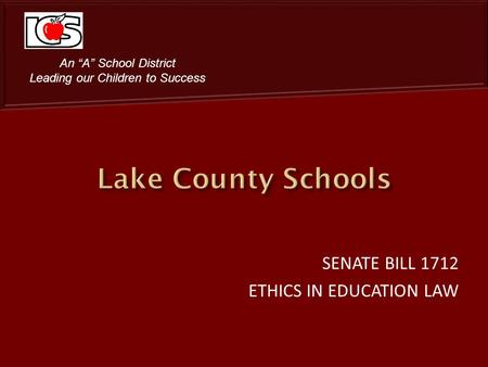 SENATE BILL 1712 ETHICS IN EDUCATION LAW An A School District Leading our Children to Success.