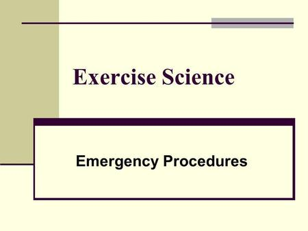 Exercise Science Emergency Procedures. A personal trainer MUST have a well thought out plan as a result of an Emergency. No matter how much you plan or.