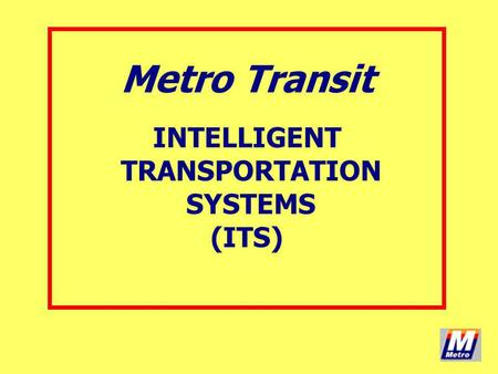 Metro Transit INTELLIGENT TRANSPORTATION SYSTEMS (ITS)