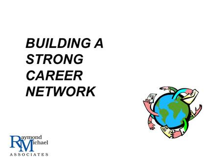BUILDING A STRONG CAREER NETWORK. I.WHAT IS NETWORKING? II.PROCESS & TOOLS III.DOS & DONTS IV.WHAT TO DO RIGHT NOW? SUMMARY.