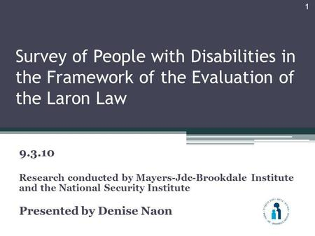 Survey of People with Disabilities in the Framework of the Evaluation of the Laron Law 9.3.10 Research conducted by Mayers-Jdc-Brookdale Institute and.