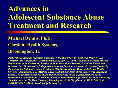 Advances in Adolescent Substance Abuse Treatment and Research Michael Dennis, Ph.D. Chestnut Health Systems, Bloomington, IL Part of the continuing education.