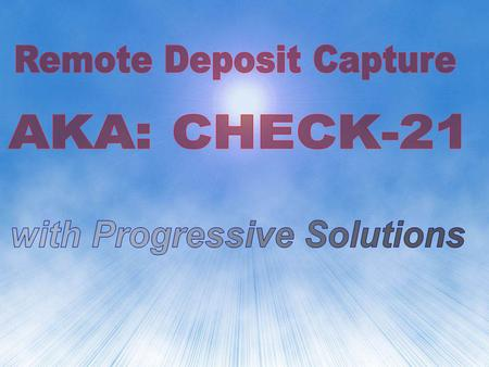 Scan Checks Remotely Electronically Deposit and Clear YOU GET YOUR MONEY FASTER Your Location Bank.