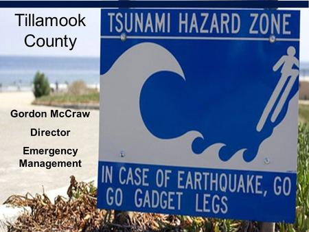 Tillamook County Gordon McCraw Director Emergency Management.