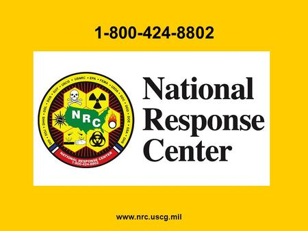 www.nrc.uscg.mil 1-800-424-8802 Background 40 CFR 300.125 40 CFR 300.125 Established the NRC as the single point of contact for reporting Pollution and.