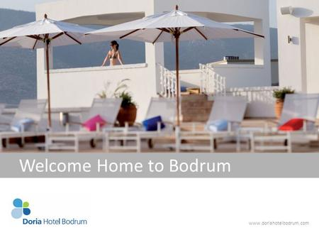 Www.doriahotelbodrum.com Welcome Home to Bodrum. Location Doria Hotel Bodrum, situated in the hill-top location of Bitez, offers breathtaking views of.