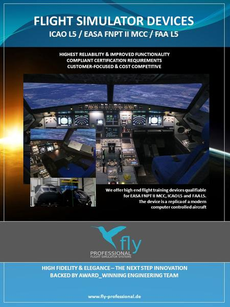HIGHEST RELIABILITY & IMPROVED FUNCTIONALITY COMPLIANT CERTIFICATION REQUIREMENTS CUSTOMER-FOCUSED & COST COMPETITIVE FLIGHT SIMULATOR DEVICES ICAO L5.