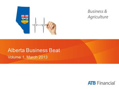 Alberta Business Beat Volume 1, March 2013. Background and Methodology.