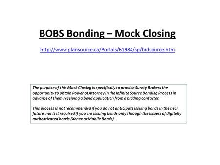 BOBS Bonding – Mock Closing  The purpose of this Mock Closing is specifically to provide Surety.