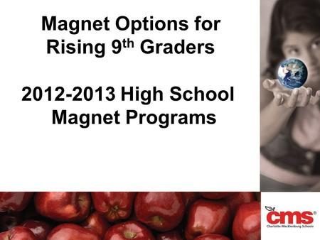 Magnet Options for Rising 9 th Graders 2012-2013 High School Magnet Programs.