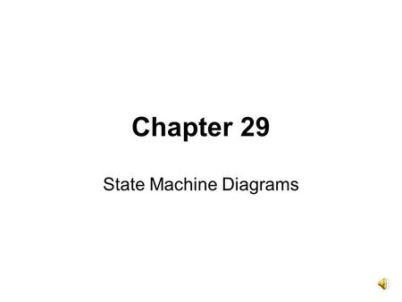Chapter 29 State Machine Diagrams Sate Machine Diagrams Represent state of an object Behavior as reaction to events.