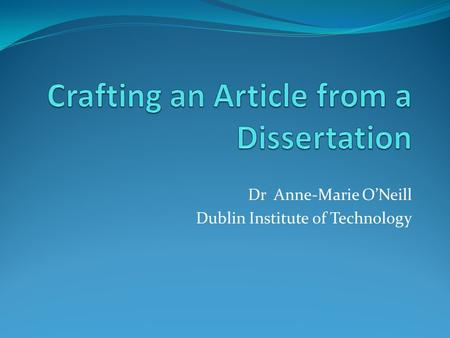 Dr Anne-Marie ONeill Dublin Institute of Technology.