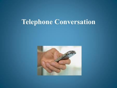 Telephone Conversation. -Hello, Helen. How are you today?