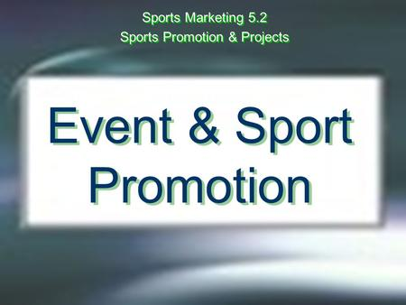 Event & Sport Promotion Sports Marketing 5.2 Sports Promotion & Projects Sports Marketing 5.2 Sports Promotion & Projects.
