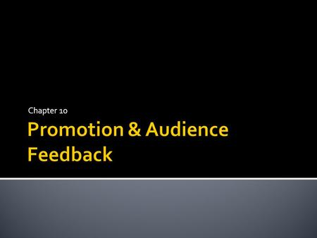Chapter 10. What are different ways that electronic media companies promote How about feedback? What types of feedback do they get What is it good for.