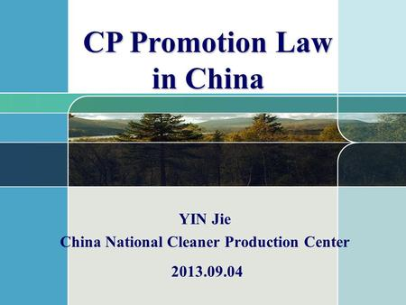 YIN Jie China National Cleaner Production Center CP Promotion Law in China 2013.09.04.