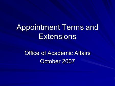 Appointment Terms and Extensions Office of Academic Affairs October 2007.