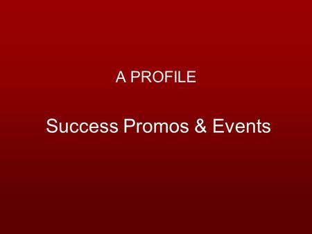 Success Promos & Events A PROFILE. About Us Success Promos & Events, a professionally managed below the line company is designed to help you achieve your.