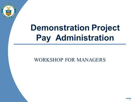 1 Demonstration Project Pay Administration WORKSHOP FOR MANAGERS.