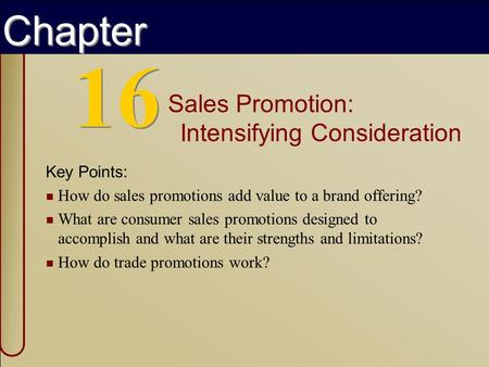Copyright © 2002 by The McGraw-Hill Companies, Inc. All rights reserved. McGraw-Hill/Irwin 1 16 Sales Promotion: Intensifying Consideration Key Points: