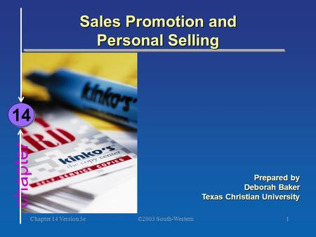 ©2003 South-Western Chapter 14 Version 3e1 chapter Sales Promotion and Personal Selling 14 Prepared by Deborah Baker Texas Christian University.