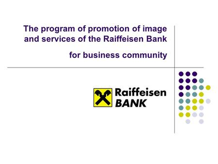 The program of promotion of image and services of the Raiffeisen Bank for business community.