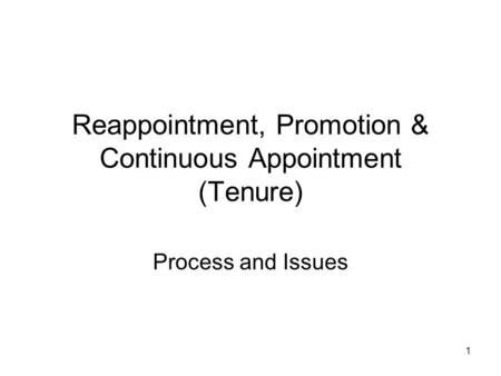 1 Reappointment, Promotion & Continuous Appointment (Tenure) Process and Issues.