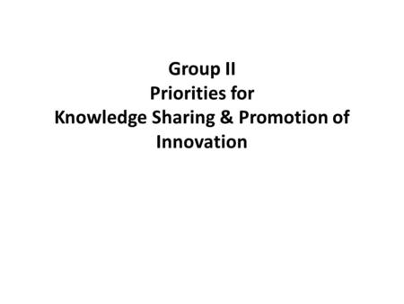 Group II Priorities for Knowledge Sharing & Promotion of Innovation.