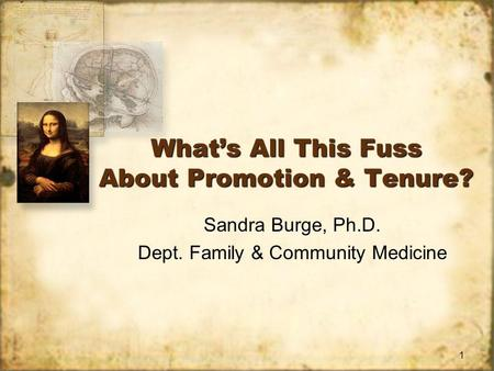 1 Whats All This Fuss About Promotion & Tenure? Sandra Burge, Ph.D. Dept. Family & Community Medicine Sandra Burge, Ph.D. Dept. Family & Community Medicine.