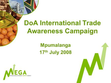 DoA International Trade Awareness Campaign Mpumalanga 17 th July 2008.