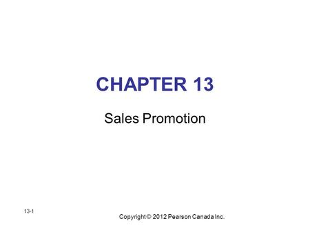 Copyright © 2012 Pearson Canada Inc. CHAPTER 13 Sales Promotion 13-1.