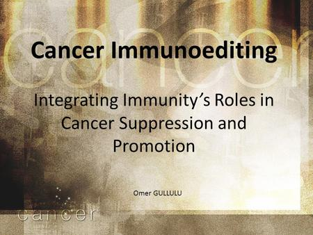Cancer Immunoediting Integrating Immunity's Roles in Cancer Suppression and Promotion Omer GULLULU.
