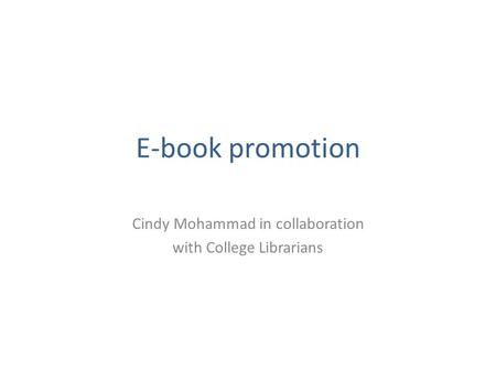 E-book promotion Cindy Mohammad in collaboration with College Librarians.