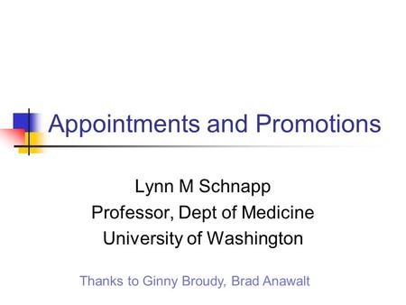 Appointments and Promotions Lynn M Schnapp Professor, Dept of Medicine University of Washington Thanks to Ginny Broudy, Brad Anawalt.
