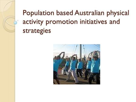 Population based Australian physical activity promotion initiatives and strategies.