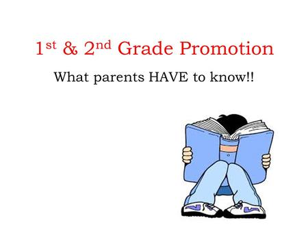 1 st & 2 nd Grade Promotion What parents HAVE to know!!