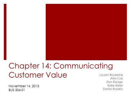 Chapter 14: Communicating Customer Value Lauren Broderick Alex Cox Eryn Eledge Katie Keller Daniel Rosario November 14, 2013 BUS 306-01.