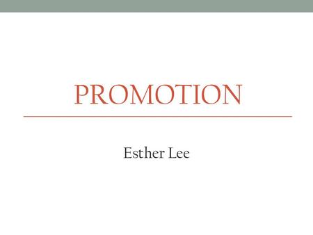 PROMOTION Esther Lee. Definition of Promotion Promotion is marketing communication. The communication aims to inform, influence and persuade customers.